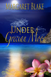 Under a Grecian Moon by Margaret Blake